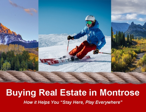 "How Buying Real Estate in Montrose, CO Helps You ""Stay Here, Play Everywhere"""
