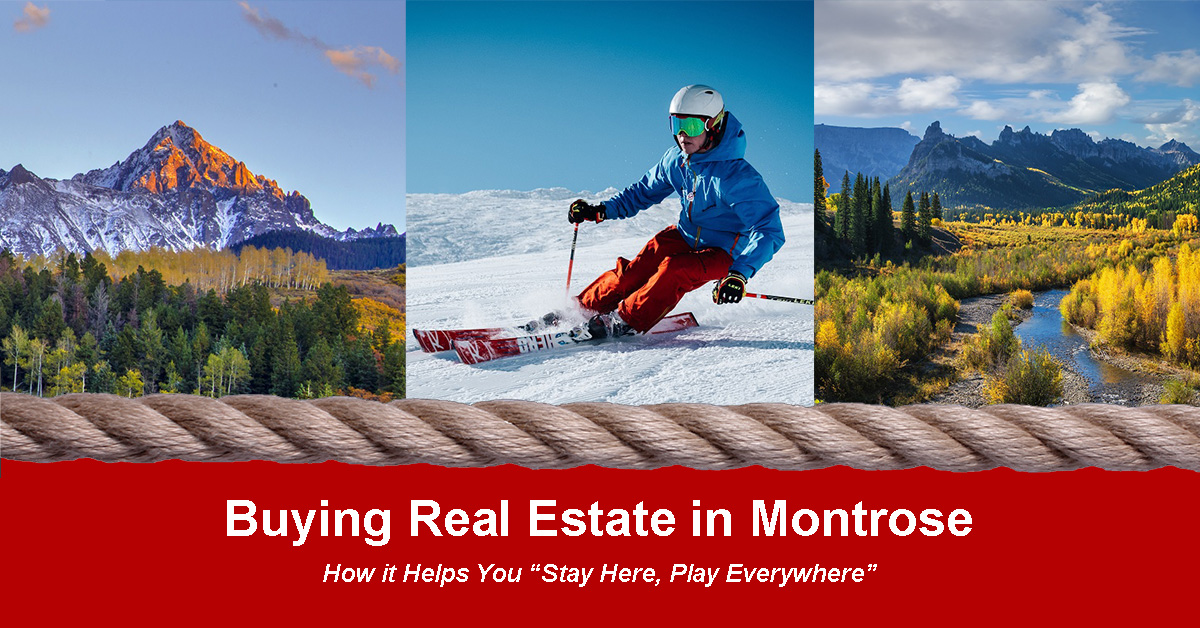 buying real estate in Montrose helps you stay here, play everywhere